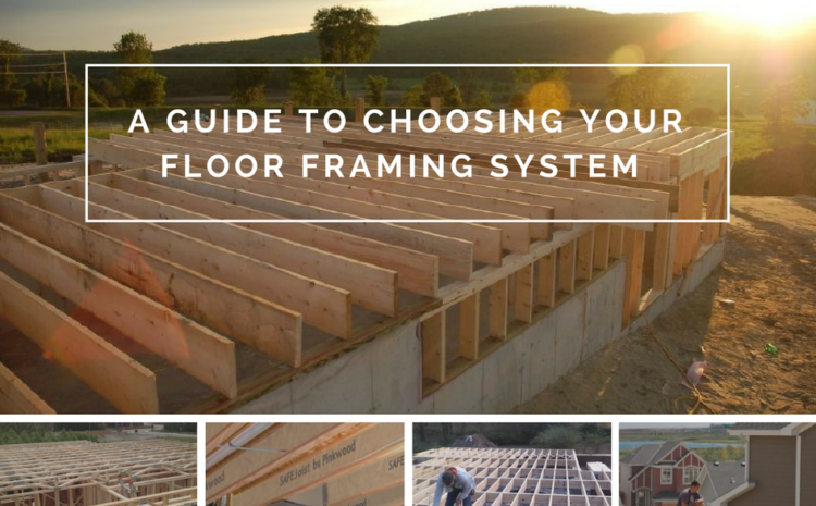 A Guide To Choosing The Right Floor System